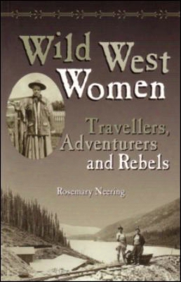 Widl West Women: Travellers, Adventurers And Rebels