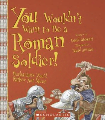 Y Ou Wouldn't Want To Be A Roman Soldier!: Barbarians You'drather Not Meet