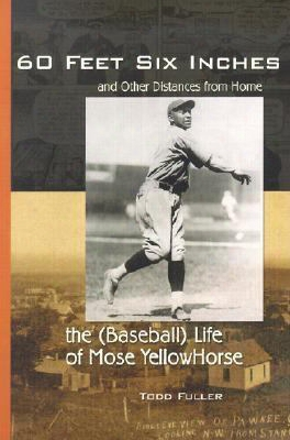 60 Feet, 6 Inches And Other Distances From Home: The (baseball) Life Of Mose Yellowhorse