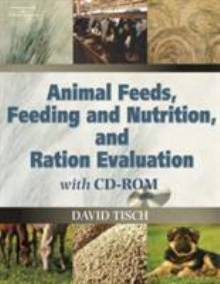 Animal Feeds, Feeding And Nutrition, And Ration Evaluation With Cd-rom [with Cdrom]
