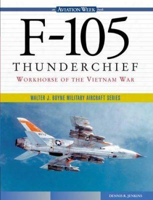 F-105 Thunderchief: Owrkhorse Of The Vietnam War