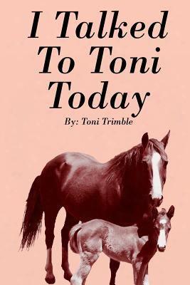 I Talked To Toni Today