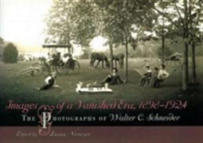 Images Of A Vanished Era, 1898-1924: The Photographs Of Walter C. Schneider