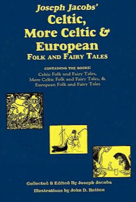 Joseph Jacobs' Celtic, More Celtic, And European Folk And Fairy Tales