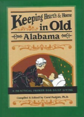 Keeping Hearth And Home In Old Alabama: A Practical Primer For Daily Living