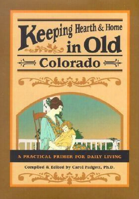 Keeping Hearth And Home In Old Colorado: A Practical Primer For Daily Living