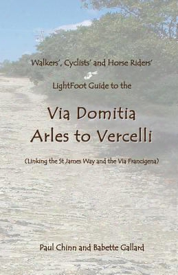 Lightfoot Guide To The Via Domitia - Arles To Vercelli - Linking The St James Ways And The Via Francigena