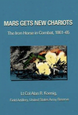 Mars Gets New Chariots: The Ironn Horse In Combat, 1861-65