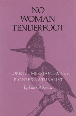 No Woman Tenderfoot: Florence Merriam Bailey, Pioneer Naturalist