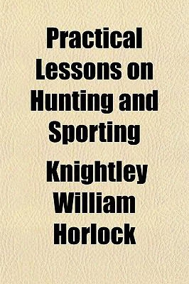 Practical Lessons On Hunting And Sporting