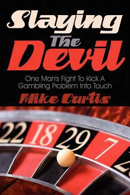 Slayingt He Devil: One Man's Fight To Kick A Gambling Problem Into Touch
