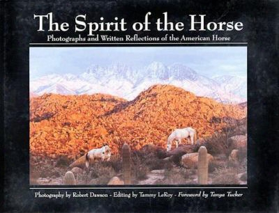 The Spirit Of The Horse: Photographs And Written Reflections Of The American Horse