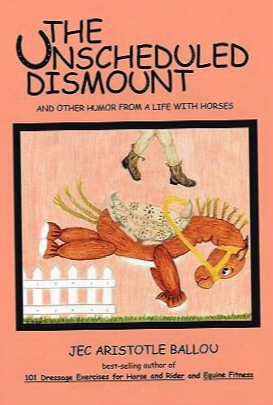 The Unscheduled Dismount: And Other Humor From A Life With Horses