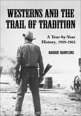 Westerns And The Trail Of Tradition: A Year-by-year History, 1929-1962
