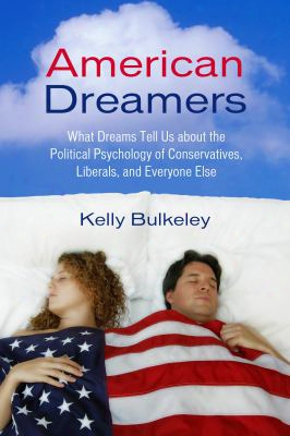 American Dreamers: What Dreams Tell Us About The Political Psychology Of Conservatives, Liberals, And Everyone Else