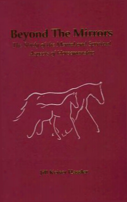 Beyond The Mirrors: A Study Of The Mental And Spiritual Aspects Of Horsemanship