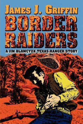 Border Raiders: A Jim Blawcyzk Texas Ranger Story