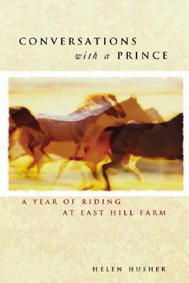 Conversations With A Prince: A Year Of Riding At East Hill Farm