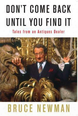 Don't Come Back Until You Find It: Tales From An Antiques Dealer