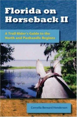 Florida On Horseback Ii: A Trail Rider's Guide To The North And Panhandle Regions