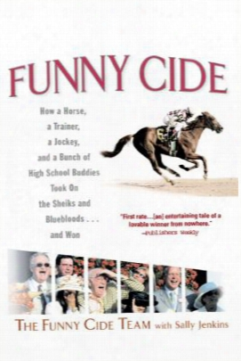 Funny Cide: How A Horse, A Trainer, A Jockey, And  A Bunch Of High School Buddies Took On The