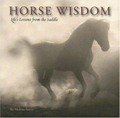 Horse Wisdom: Life's Lessons From The Saddle