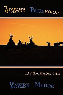 Johnny Bluehorse: And Other Western Tales