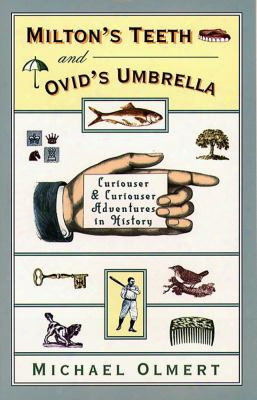 Milton's Teeth & Ovid's Umbrella: Curiouser And Curiouser Adventures In History