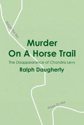 Murder On A Horse Trail: The Disappearance Of Chandra Levy