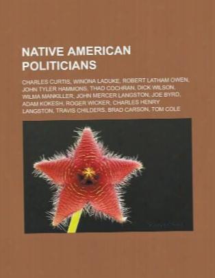 Native American Politicians: Charles Curtis, Winona Laduke, Robert Latham Owen, John Tyler Hammons, Thad Cochran, Dick Wilson, Wil
