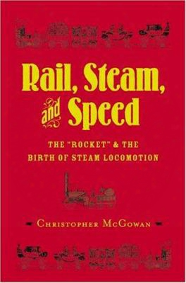 "Rail, Steam, And Speed: The ""rocket"" And The Birth Of Steam Locomotion"