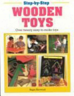 Step-by-step Wooden Toys: Over Twenty Easy-to-make Toys