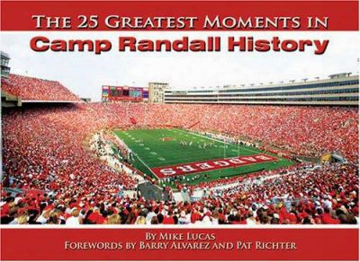 The 25 Greatest Moments In Camp Randall Stadium