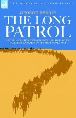 The Long Patrol - A Novel Of Light Horsemen From Gallipoli To The Palestine Campaign Of The First World War