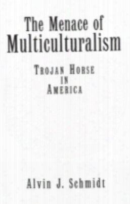 The Menace Of Multiculturalism: Trojan Horse In America