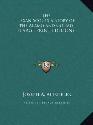 The Texan Scouts A Story Of The Alamo And Goliad