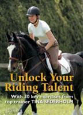 Unlock Your Riding Talent: With 30 Key Exercises From Tina Sederholm