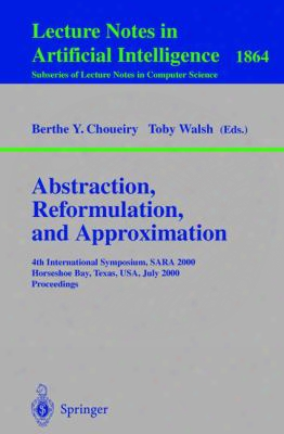 Abstraction, Reformulation, And Approximation: 4th International Symposium, Sara 2000 Horseshoe Bay, Usa, July 26-29, 2000 Proceed