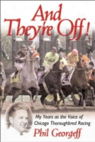 And They're Off!: My Years As The Voice Of Thoroughbred Racing