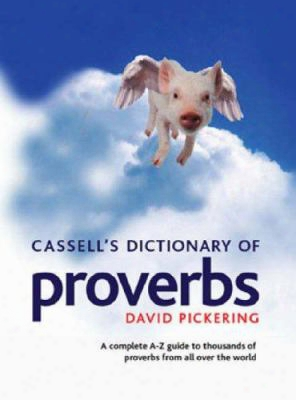 Cassell's Dicitonary Of Proverbs: A Complete A-z Guide To Thousands Of Proverbs From All Over The World