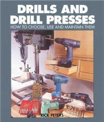Drills And Drill Presses: How To Choose, Use And Maintain Them
