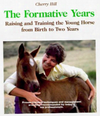 Formative Years: Raising And Training The Young Horse From Birth To Two Years