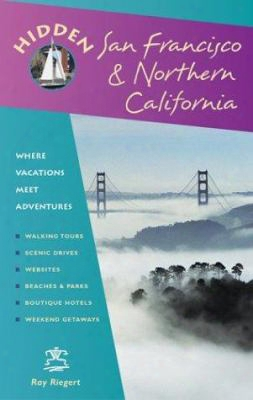 Hidden San Francisco And Northern California: Including Napa, Sonoma, Mendocino, Santa Cruz, Monterey, Yosemite, And Lake Tahoe