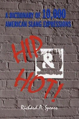 Hip And Hot! A Dictionary Of 10,000 American Slang Expressions