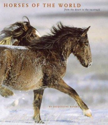 Horses Of The World: From The Desert To The Racetrack