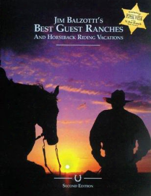 Jim Balzotti's Best Guest Ranches And Horseback Riding Vacations