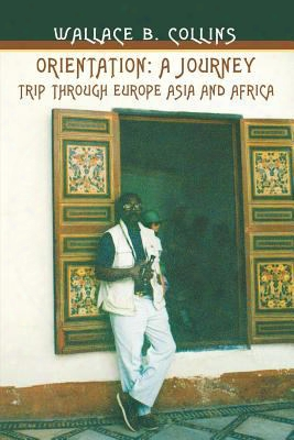 Orientation: A Journey: Trip Through Europe Asia And Africa