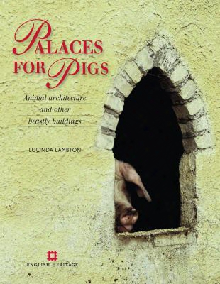 Palaces For Pigs: Animal Architecture And Other Beastly Dwellings