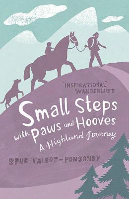 Small Steps With Paws And Hooves: A Highland Journey