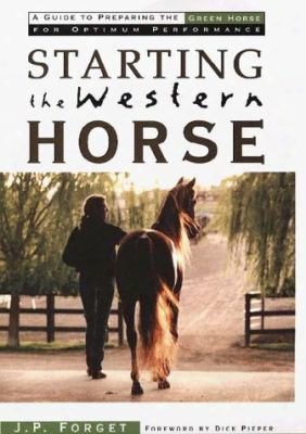 Starting The Western Horse: A Guide To Preparing The Green Horse For Optimum Performance